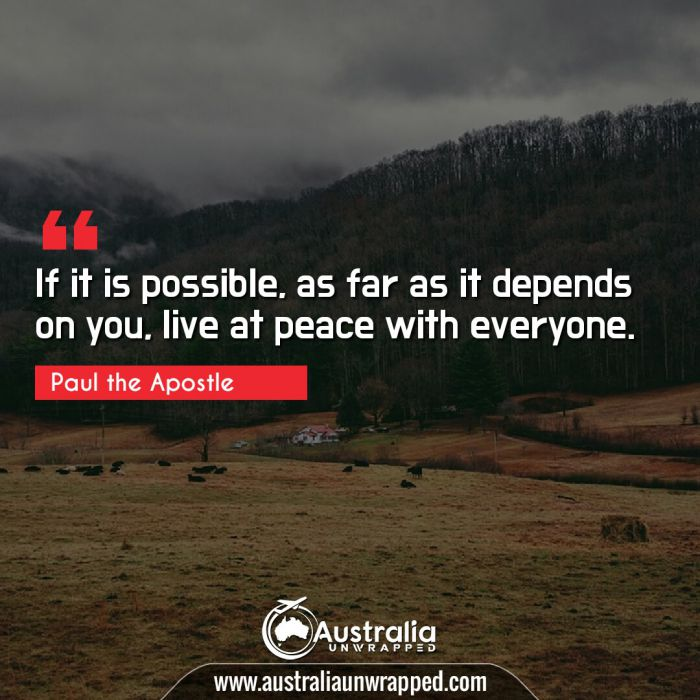 If it is possible, as far as it depends on you, live at peace with everyone.