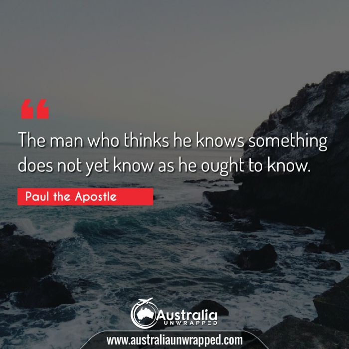 The man who thinks he knows something does not yet know as he ought to know.