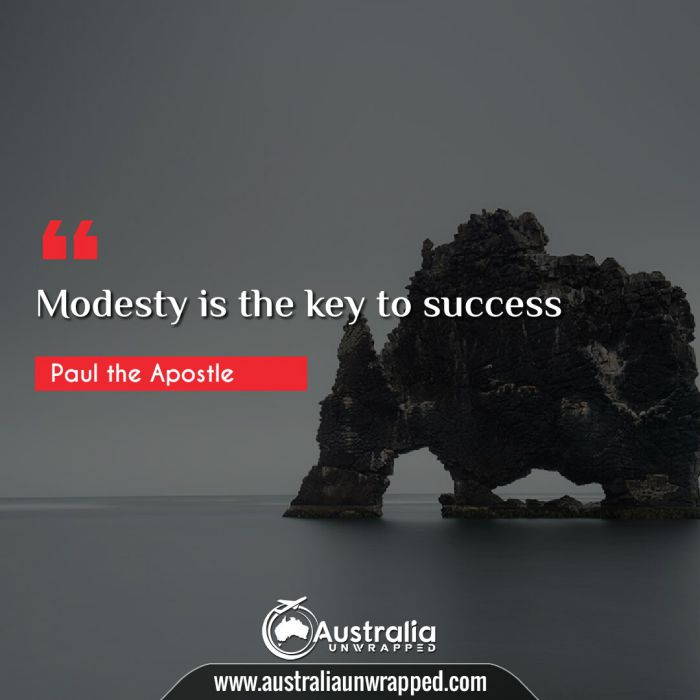 Modesty is the key to success.