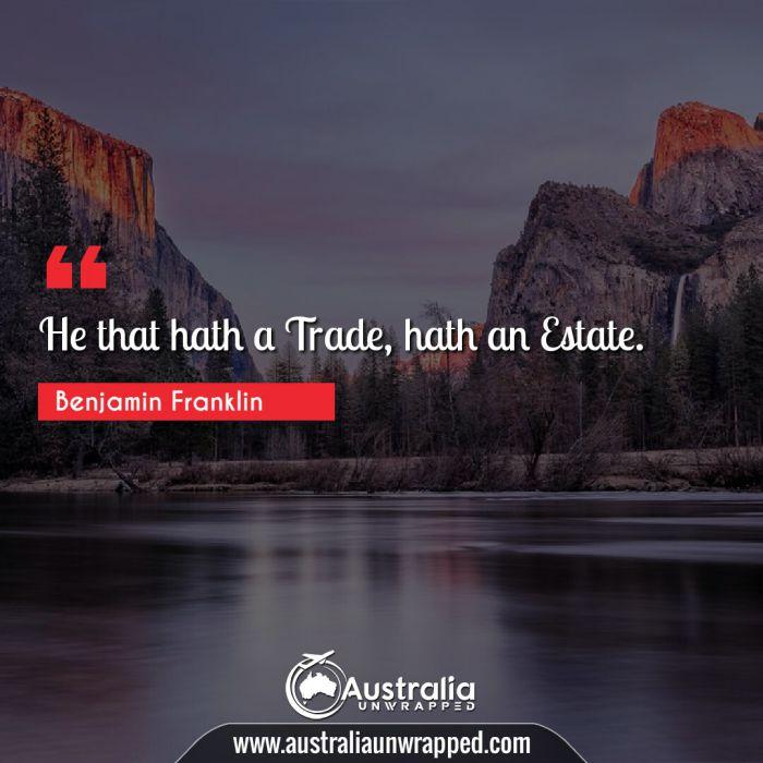 He that hath a Trade, hath an Estate.