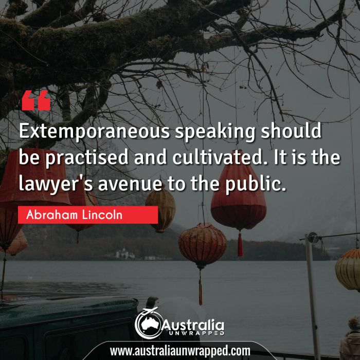 Extemporaneous speaking should be practised and cultivated. It is the lawyer's avenue to the public.