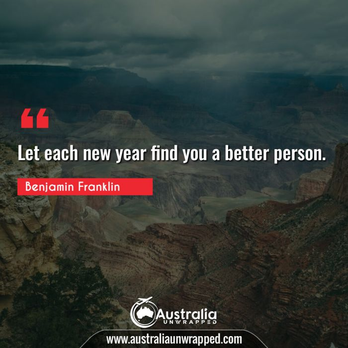 Let each new year find you a better person.