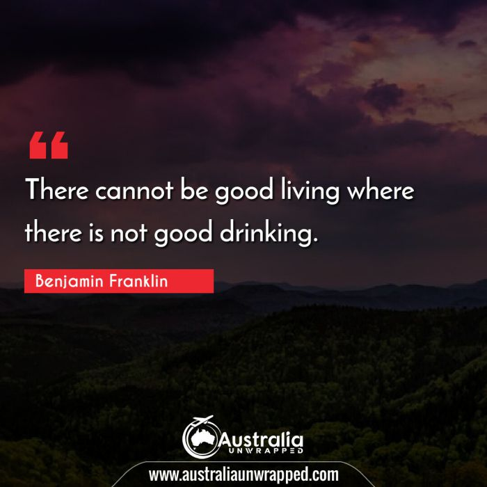 There cannot be good living where there is not good drinking.