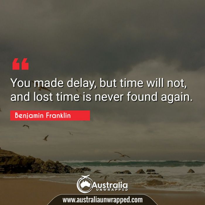 You made delay, but time will not, and lost time is never found again.