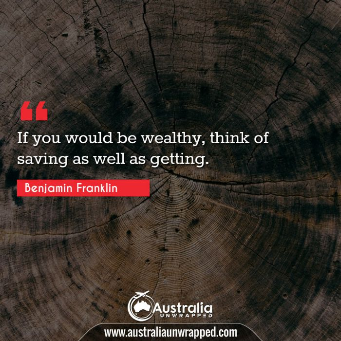 If you would be wealthy, think of saving as well as getting.  When you're finished changing, you're finished.