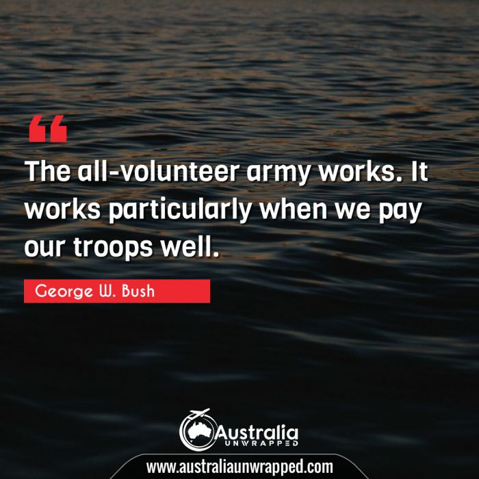 The all-volunteer army works. It works particularly when we pay our troops well.