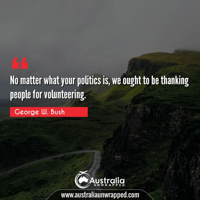 No matter what your politics is, we ought to be thanking people for volunteering.