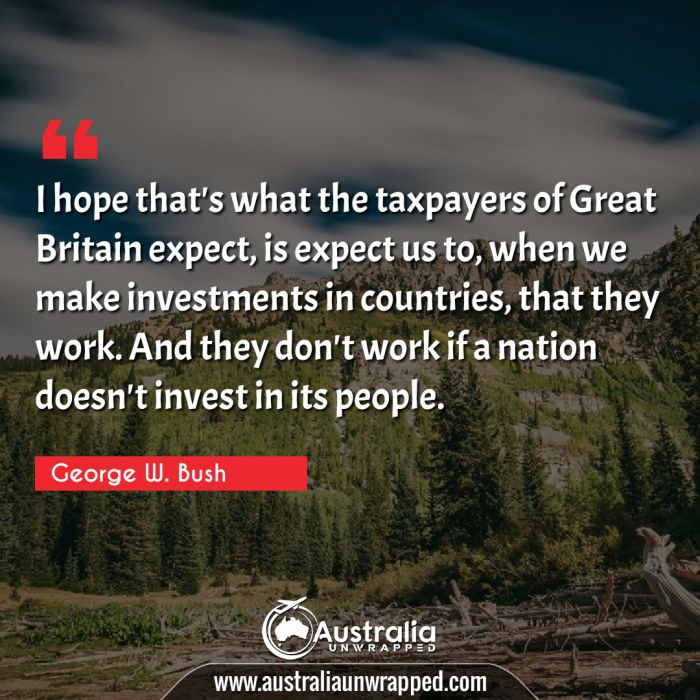 I hope that's what the taxpayers of Great Britain expect, is expect us to, when we make investments in countries, that they work. And they don't work if a nation doesn't invest in its people.