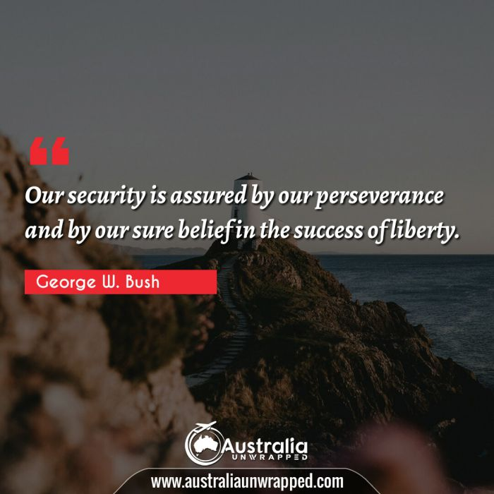 Our security is assured by our perseverance and by our sure belief in the success of liberty.