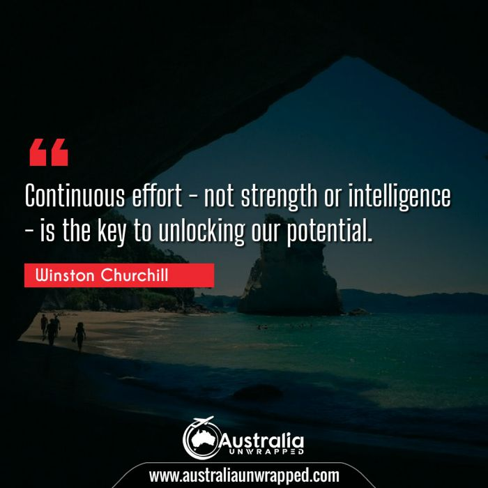 Continuous effort - not strength or intelligence - is the key to unlocking our potential.