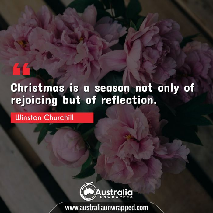 Christmas is a season not only of rejoicing but of reflection.