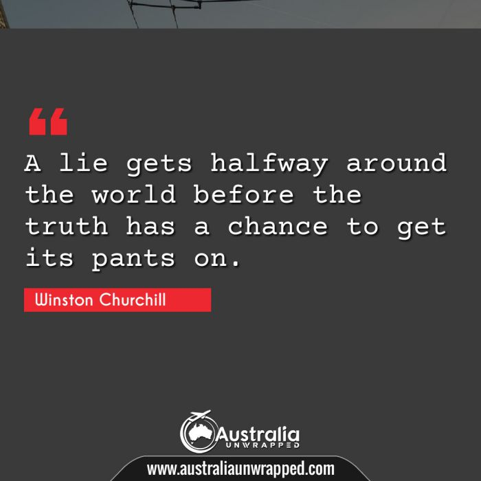 A lie gets halfway around the world before the truth has a chance to get its pants on