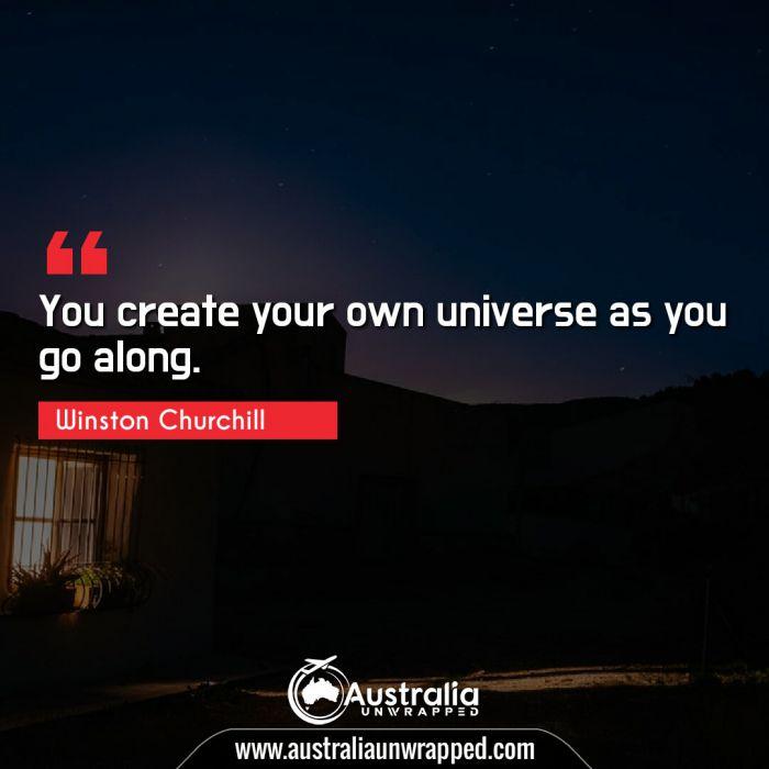 You create your own universe as you go along.