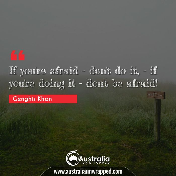 If you're afraid - don't do it, - if you're doing it - don't be afraid!