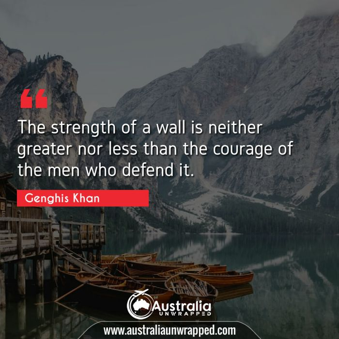 The strength of a wall is neither greater nor less than the courage of the men who defend it.