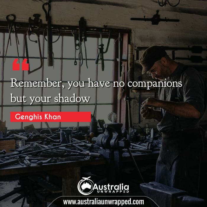 Remember, you have no companions but your shadow