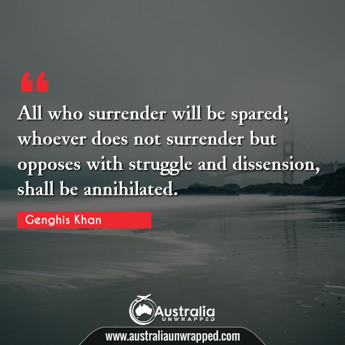 All who surrender will be spared; whoever does not surrender but opposes with struggle and dissension, shall be annihilated.