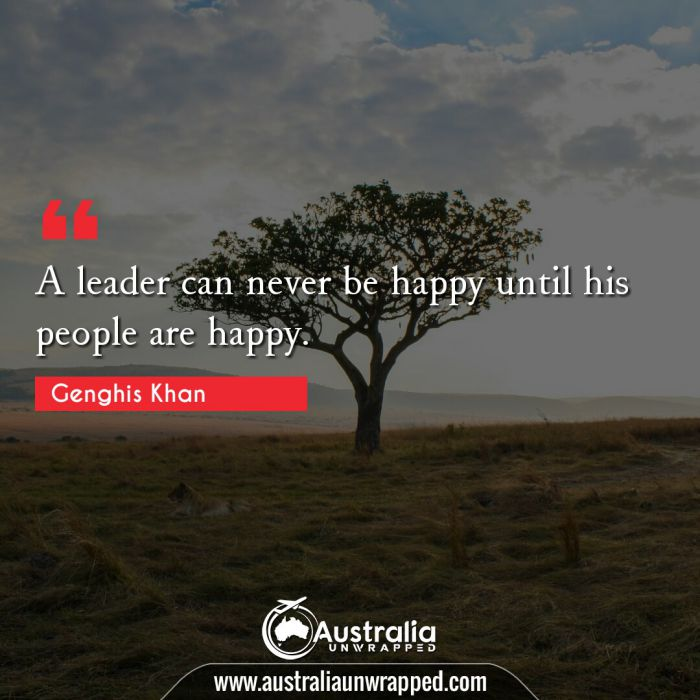 A leader can never be happy until his people are happy.