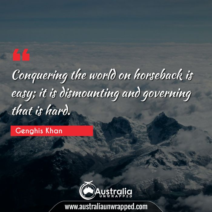 Conquering the world on horseback is easy; it is dismounting and governing that is hard.