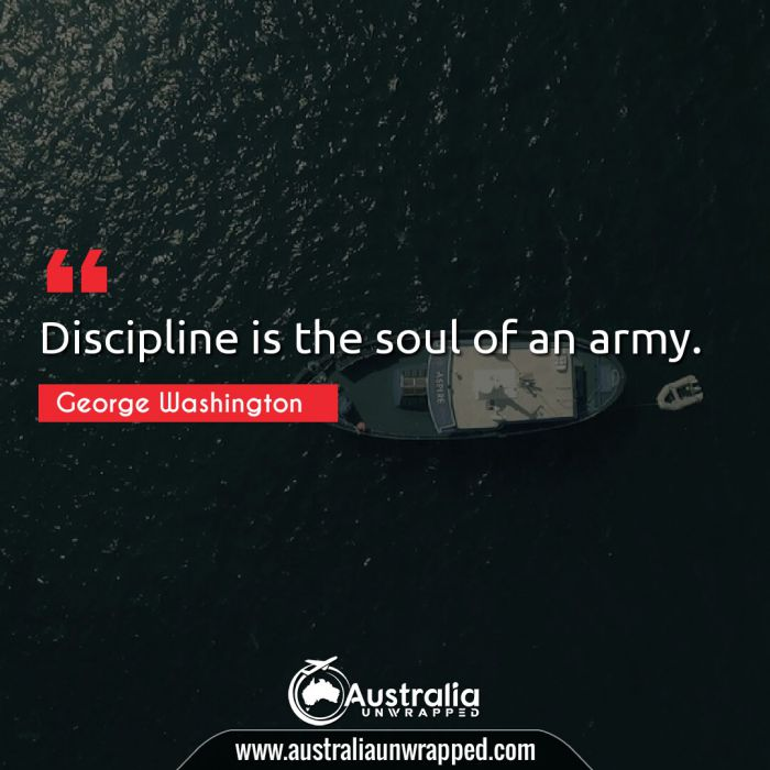 Discipline is the soul of an army.