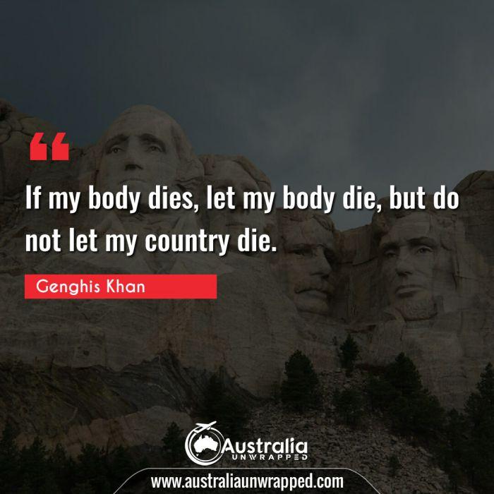If my body dies, let my body die, but do not let my country die.