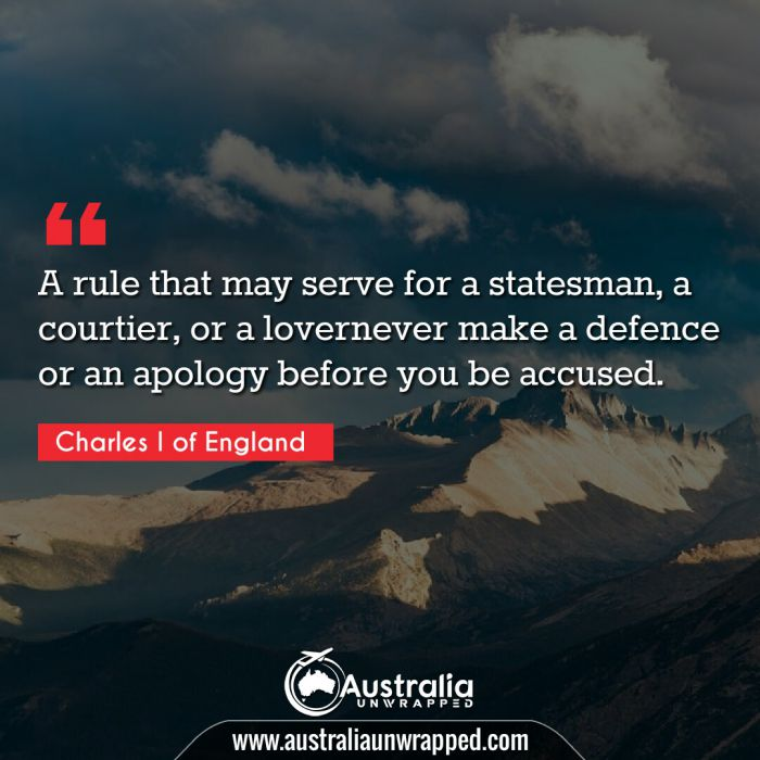 A rule that may serve for a statesman, a courtier, or a lovernever make a defence or an apology before you be accused.