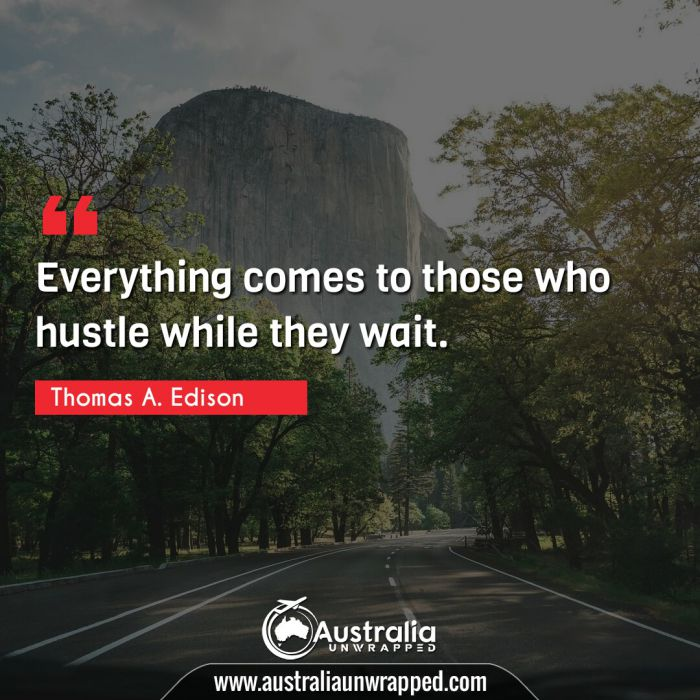 Everything comes to those who hustle while they wait.