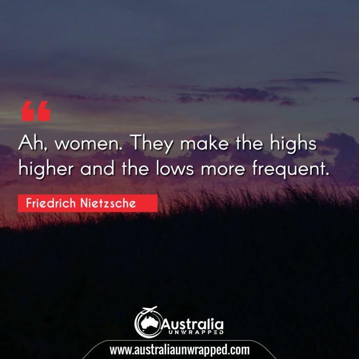 Ah, women. They make the highs higher and the lows more frequent.