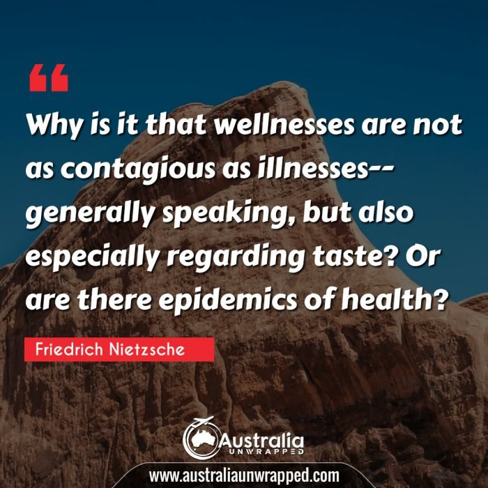 Why is it that wellnesses are not as contagious as illnesses--generally speaking, but also especially regarding taste? Or are there epidemics of health?