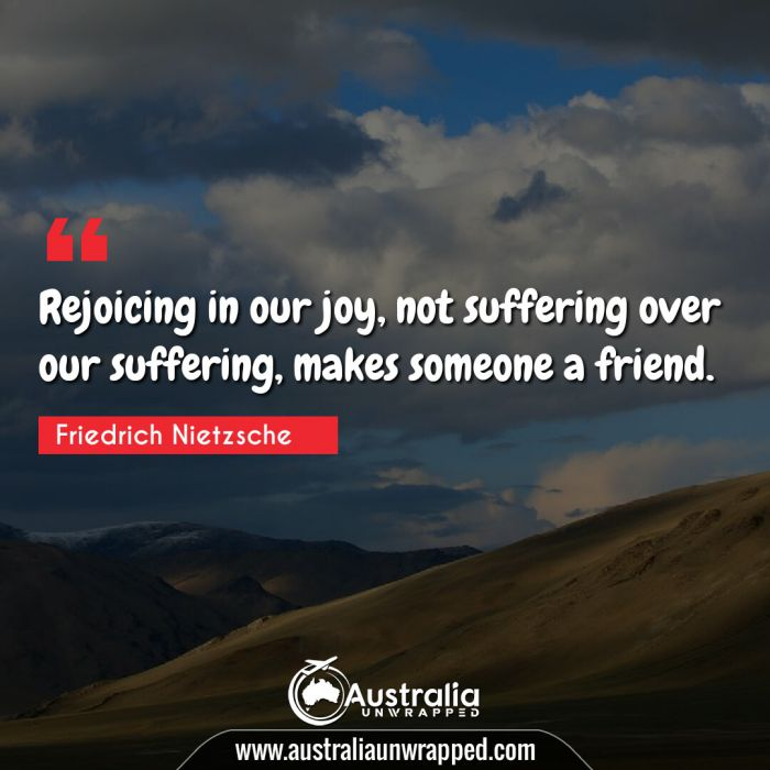 Rejoicing in our joy, not suffering over our suffering, makes someone a friend.