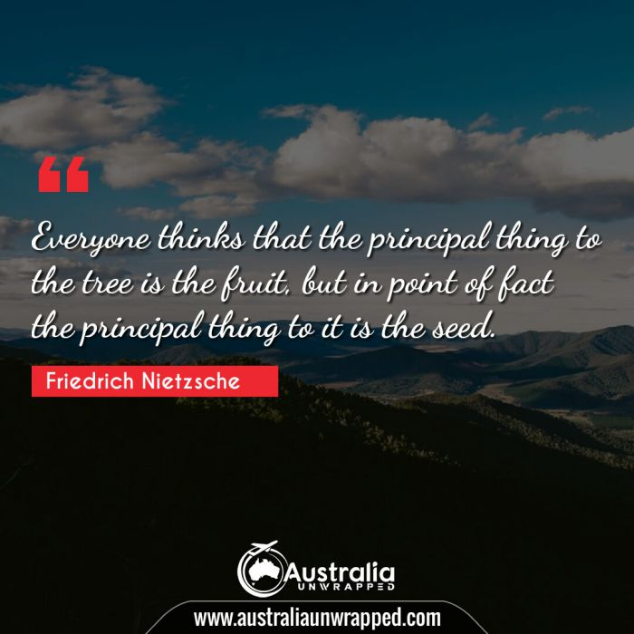 Everyone thinks that the principal thing to the tree is the fruit, but in point of fact the principal thing to it is the seed.