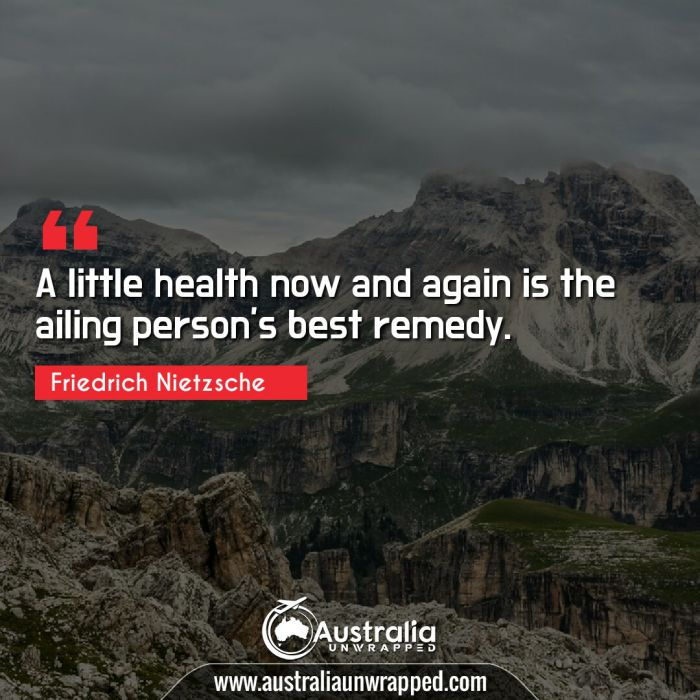 A little health now and again is the ailing person's best remedy.