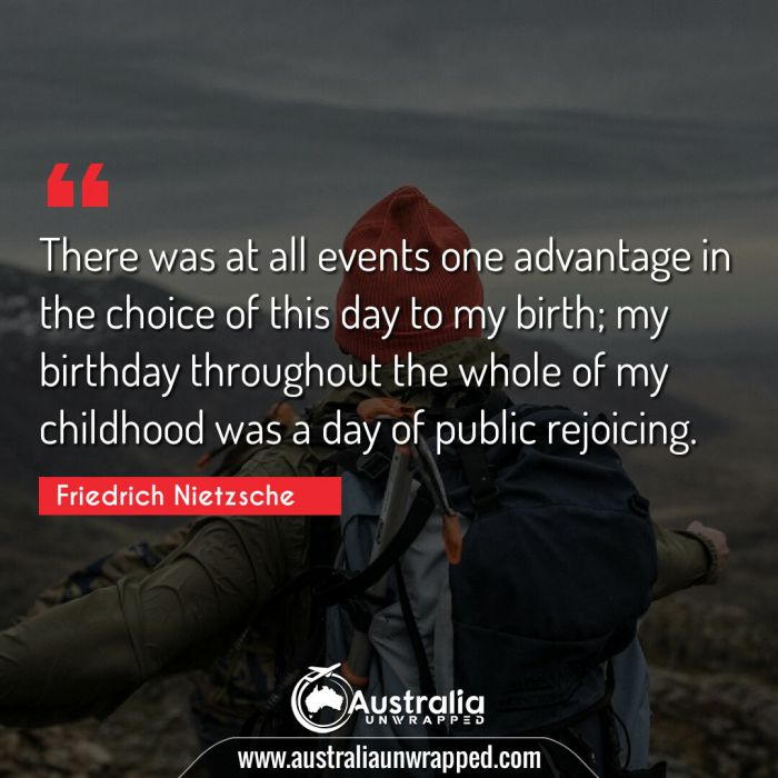 There was at all events one advantage in the choice of this day to my birth; my birthday throughout the whole of my childhood was a day of public rejoicing.