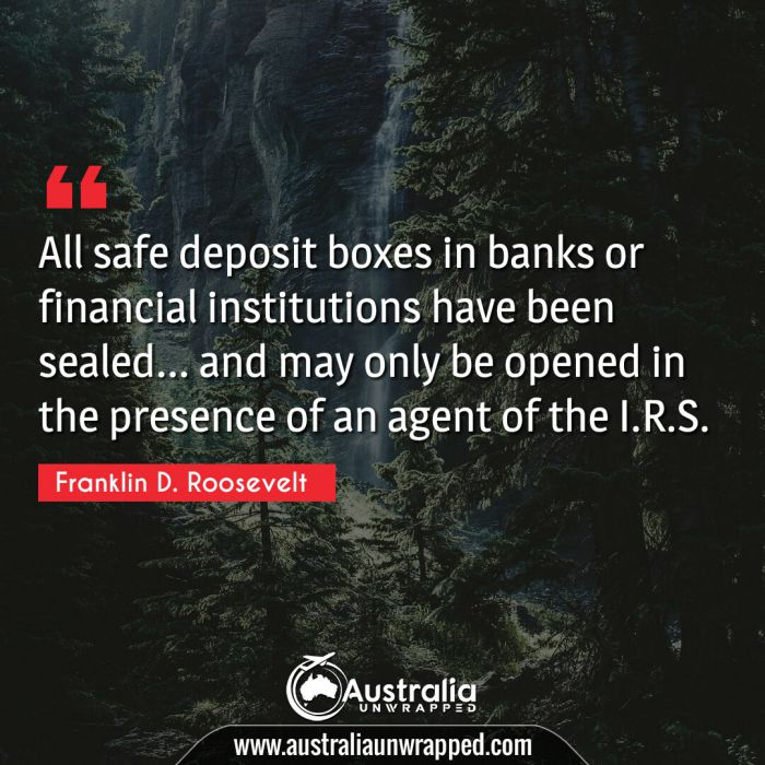 All safe deposit boxes in banks or financial institutions have been sealed… and may only be opened in the presence of an agent of the I.R.S.