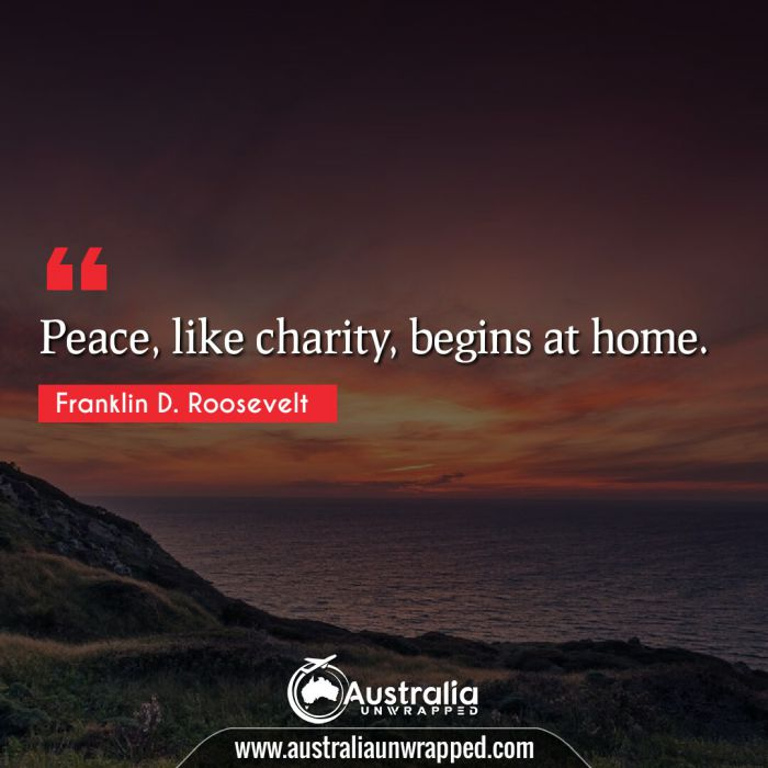 Peace, like charity, begins at home.