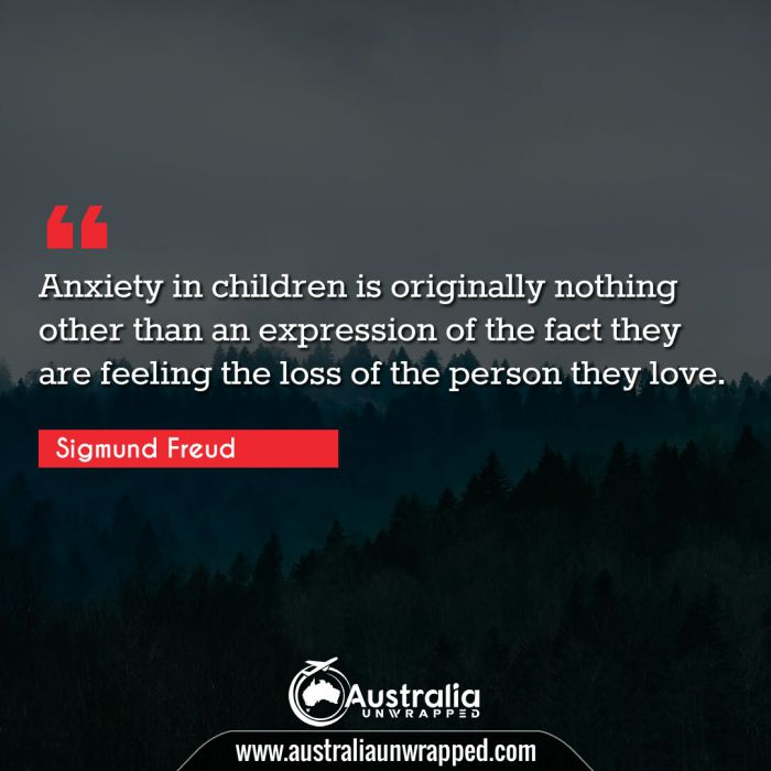 Anxiety in children is originally nothing other than an expression of the fact they are feeling the loss of the person they love.
