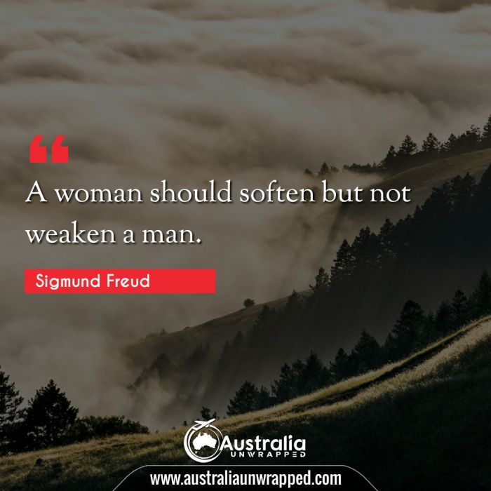 A woman should soften but not weaken a man.