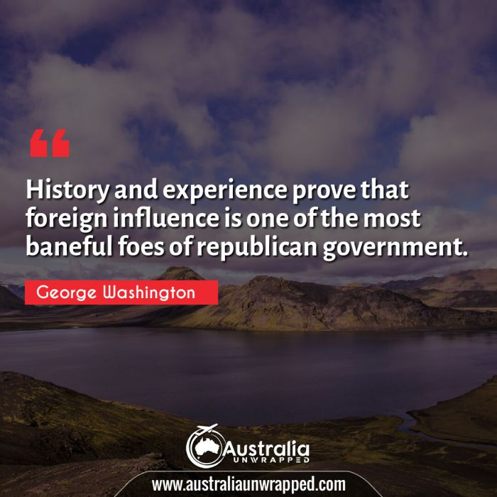 History and experience prove that foreign influence is one of the most baneful foes of republican government.