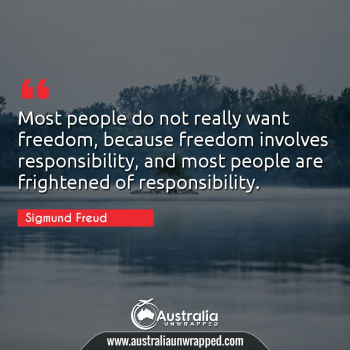 Most people do not really want freedom, because freedom involves responsibility, and most people are frightened of responsibility.
