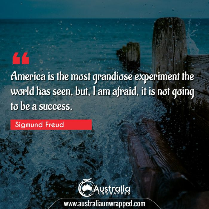 America is the most grandiose experiment the world has seen, but, I am afraid, it is not going to be a success.