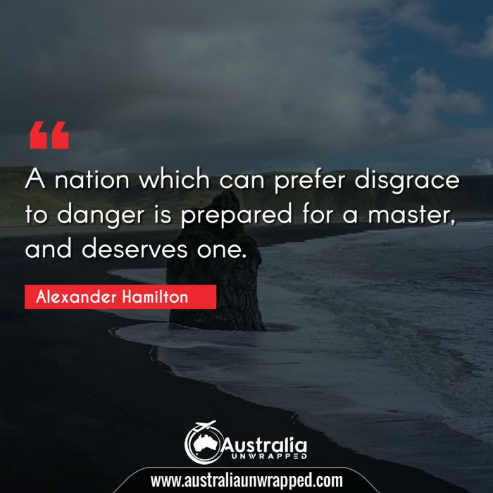 A nation which can prefer disgrace to danger is prepared for a master, and deserves one.