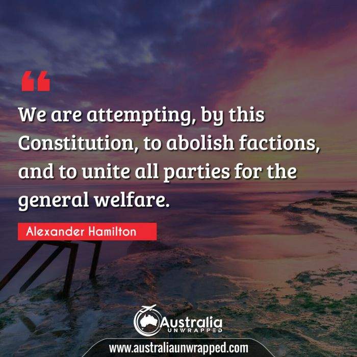 We are attempting, by this Constitution, to abolish factions, and to unite all parties for the general welfare.