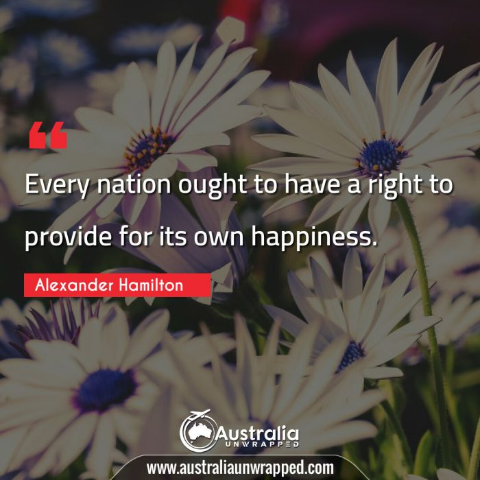 Every nation ought to have a right to provide for its own happiness. [H]owever weak our country may be, I hope we shall never sacrifice our liberties.