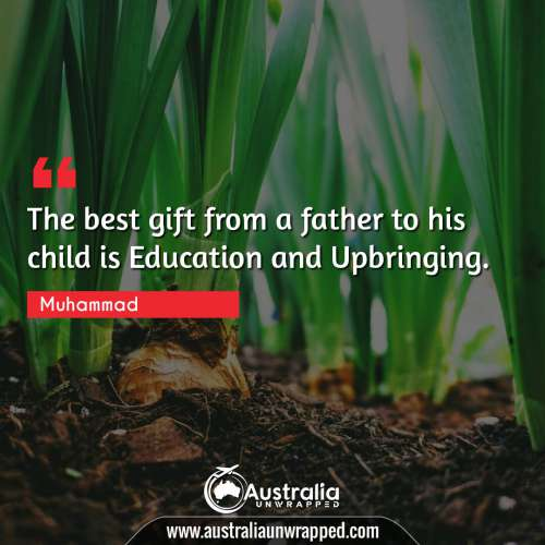 The best gift   from a father to his child is Education and Upbringing.