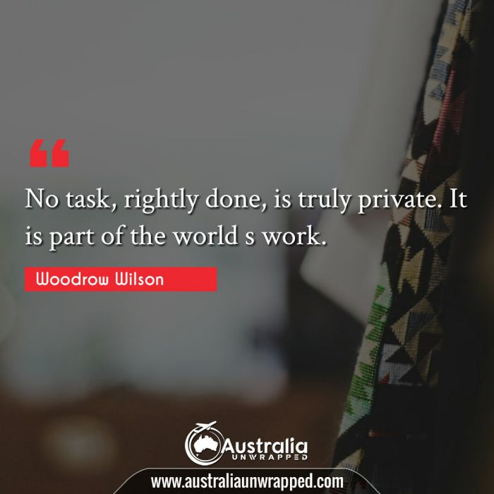No task, rightly done, is truly private. It is part of the world s work.