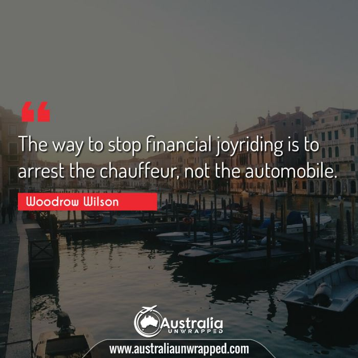 The way to stop financial joyriding is to arrest the chauffeur, not the automobile.