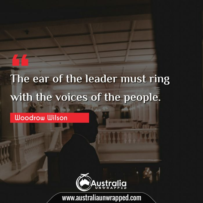 The ear of the leader must ring with the voices of the people.