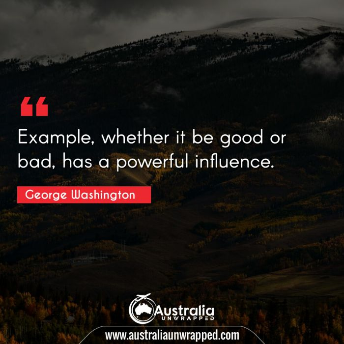 Example, whether it be good or bad, has a powerful influence.