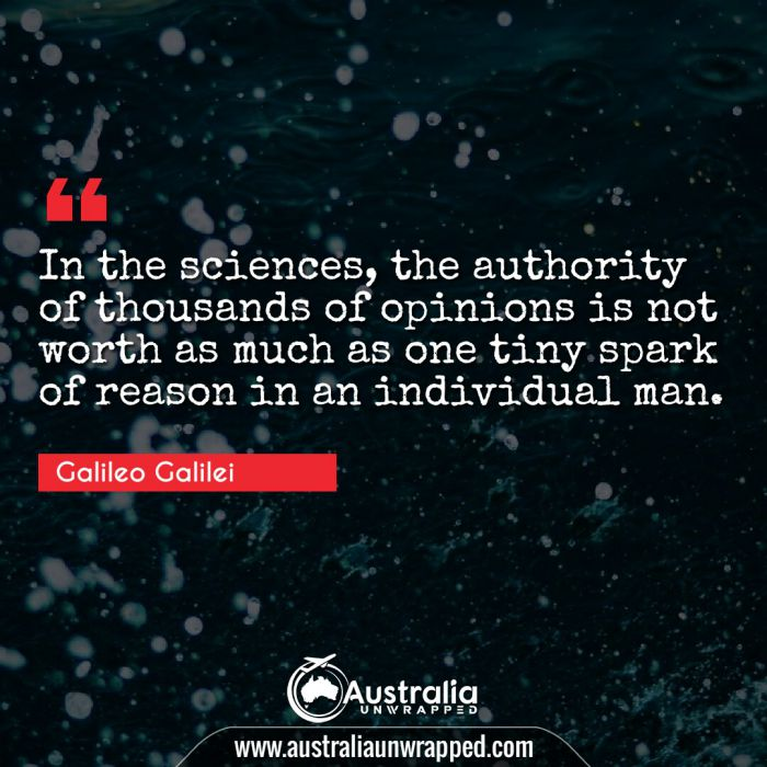 In the sciences, the authority of thousands of opinions is not worth as much as one tiny spark of reason in an individual man.