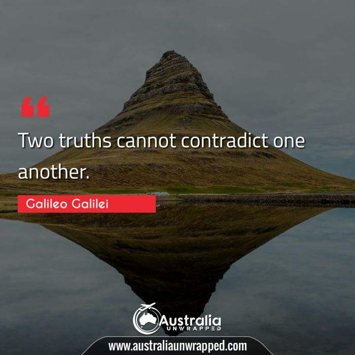 Two truths cannot contradict one another.
